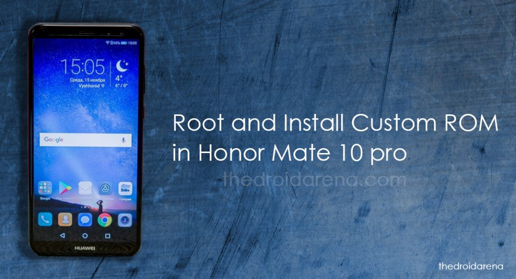 Root and install custom ROM in honor mate 10 pro