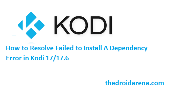 Kodi 17 /17.6 Dependency Install Error Resolve