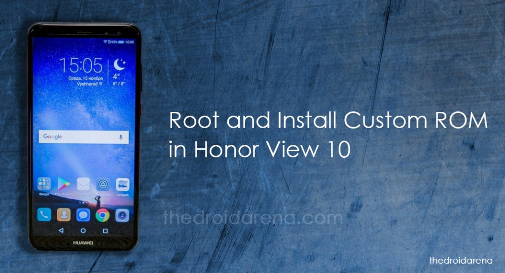 How to Root and Install Custom ROM in Honor view 10
