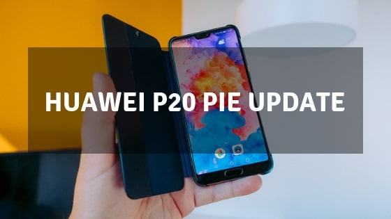 Huawei P20 Pie update: Android 9 beta testing begins